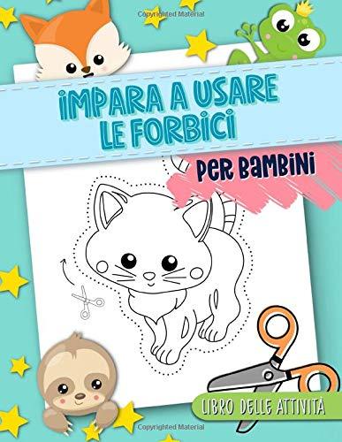 Impara a usare le forbici: Per bambini: Libro delle attività: Un grazioso quaderno di esercitazioni con animali per ragazzi per imparare a tagliare, incollare e colorare