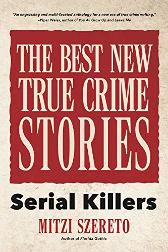 The Best New True Crime Stories: Serial Killers (True Story...