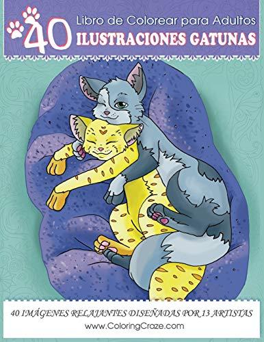Libro de Colorear para Adultos: 40 Ilustraciones Gatunas, Páginas para Colorear Anti Estrés para A