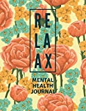 Mental Health Journal: Floral Flower Print   Anxiety, PTSD and Depression Workbook to Improve Mood and Feel Better   Mental Health Planner for Men, Women and Teens   Self Care Diary Journal Notebook
