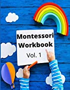 Montessori Workbook: Volume 1. A Montessori Book for Pre-k & K. Worksheets + Activities + Paper Materials. Math, Alphabet, Numbers, Animals, … . No previous Montessori experience required! Full Color