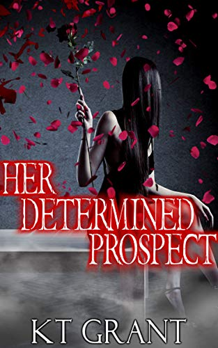 Her Determined Prospect by [KT Grant]