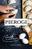 Pierogi Cookbook: Pierogi's: 50 Great Recipes