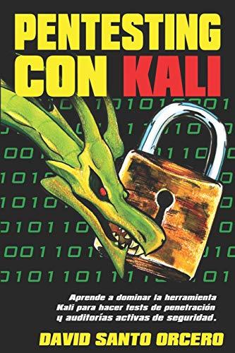Pentesting con Kali: Aprende a dominar la herramienta Kali de pentesting, hacking y auditorías acti