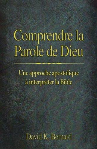 Comprendre la Parole de Dieu: Une approche apostolique à interpréter la Bible
