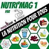 Nutri'Mag: Apprendre la nutrition, avec des images claires et ludiques, pour tous les...