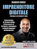 Imprenditore Digitale: Come Lanciare Un Business Online Di Successo In 12 Settimane E Guadagnare La Libertà Finanziaria Col Metodo ASSI