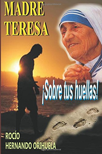 Madre Teresa...¡Sobre tus huellas!