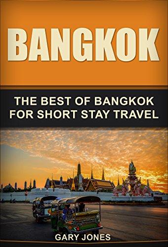 Bangkok: The Best Of Bangkok For Short...