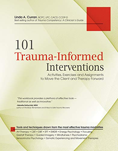 101 Trauma-Informed Interventions: Activities, Exercises and...