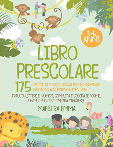 Libro Prescolare 3-6 Anni: 175 Pagine di Giochi Educativi per Preparare i Bambini alla Prima...