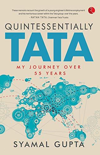 Amazon.com: QUINTESSENTIALLY TATA: MY JOURNEY OVER 55 years eBook: Syamal  Gupta: Kindle Store