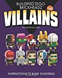 Building LEGO BrickHeadz Villains- Volume One: The Unofficial Guide
