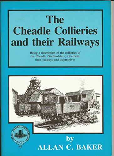 The Cheadle collieries and their railways: Being a description of the collieries of the Cheadle (Staffordshire) Coalfield, their railways and locomotives
