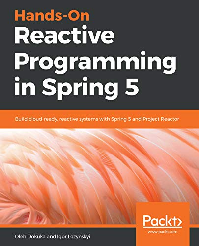 Hands-On Reactive Programming in Spring 5: Build cloud-ready, reactive systems with Spring 5 and Project Reactor (English Edition)