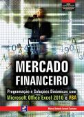 Mercado Financeiro. Programação e Soluções Dinâmicas com Microsoft Office Excel 2010 e VBA