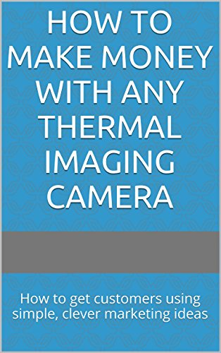 How to Make Money with ANY Thermal Imaging Camera:...