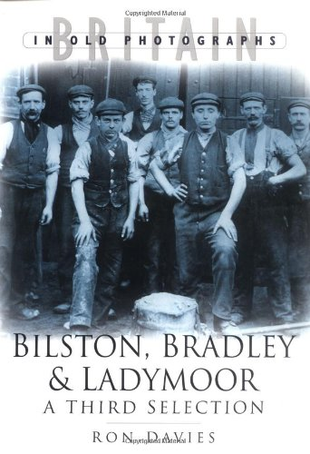 Bilston, Bradley and Ladymoor in Old Photographs: A Third Selection