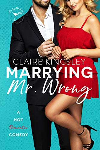 Marrying Mr. Wrong: A Hot Romantic Comedy Kindle Edition