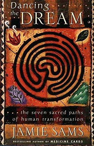 Dancing the Dream: The Seven Sacred Paths Of Human...