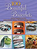 100 Beautiful Bracelets: Create Elegant Jewelry Using Beads, String, Charms, Leather, and more (Dover Jewelry and Metalwork)