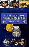 Mas de 450 Recetas para freidora de Aire: libro de cocina facil