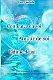 Confiance en soi, Amour de soi, Estime de soi: Pour apprendre à s'aimer et...