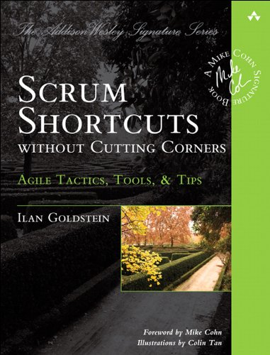 Scrum Shortcuts without Cutting Corners: Agile Tactics, Tools, & Tips (Addison-Wesley Signature Series (Cohn)) (English Edition)