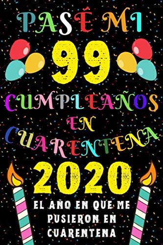 Pasé Mi 99 Cumpleaños En Cuarentena 2020 El Año En Que Me