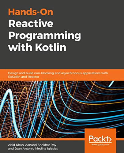 Hands-On Reactive Programming with Kotlin: Design and build non-blocking and asynchronous applications with RxKotlin and Reactor (English Edition)