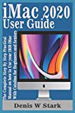 iMac 2020 User Guide: The Complete Step By Step Practical Manual on how to Use...
