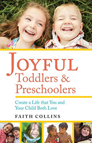 Joyful Toddlers and Preschoolers: Create a Life that You and...