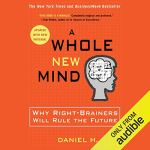 Daniel Pink - A Whole New Mind - Why Right-Brainers Will Rule the Future