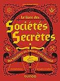 Le livre des sociétés secrètes - Des Templiers au nouvel ordre mondial: Des Templiers au nouvel ordre mondial