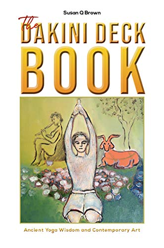 The Dakini Deck Book: Using Contemporary Art and Ancient Yoga Wisdom For Divining Your Path (English Edition)