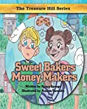 Sweet Bakers Money Makers (The Treasure Hill Series: Children's Stories on Money, Business, Savings and Entrepreneurship for KI)