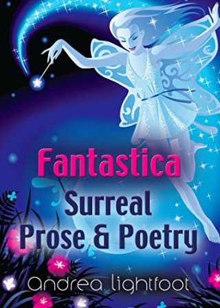 """Cover of """"Fantastica - Surreal Prose & Poetry"""" by Andrea Lightfoot"""