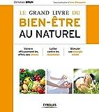 Le grand livre du bien-être au naturel: Vaincre efficacement les effets des stress....