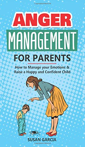 Anger Management For parents: How to Manage your Emotions &...