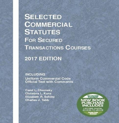 Selected Commercial Statutes for Secured Transactions Courses, 2017 Edition (Selected Statutes)