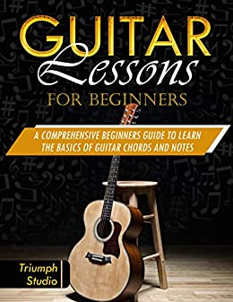 Guitar Lessons For Beginners: A Comprehensive Beginner's Guide to ...