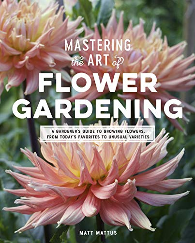 Mastering the Art of Flower Gardening: A Gardener's Guide to Growing...