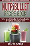 Nutribullet Recipe Book: The New Nutribullet Recipe Book with Fat Burning Smoothies for Weight Loss, Energy and Good Health - Works with Nutribullet and Other Personal Blenders (Volume 1)
