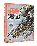 Star Wars Encyclopédie illustrée des véhicules: Nouvelle édition - deux plans en coupe...