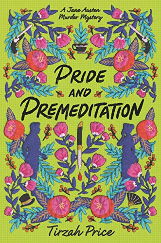 Pride and Premeditation (Jane Austen Murder Mysteries Book 1) by [Tirzah Price]