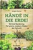 Руки в землю!: Вертикальное садоводство - для зеленых съедобных городов будущего