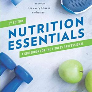 Nutrition Essentials: A Guidebook For The Fitness Professional 8