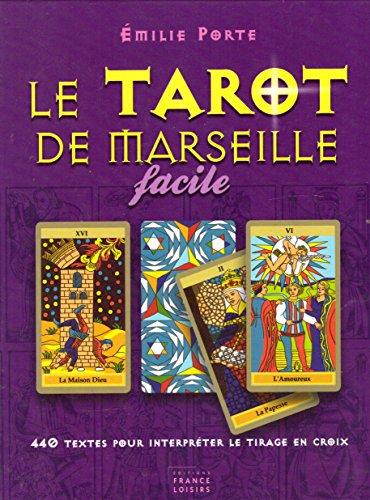 Le tarot de Marseille facile 440 textes pour interpréter le tirage en croix France Loisirs 2008