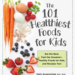 101 Healthiest Foods for Kids: Eat the Best, Feel the Greatest - Healthy Foods for Kids, and Recipes Too! 2