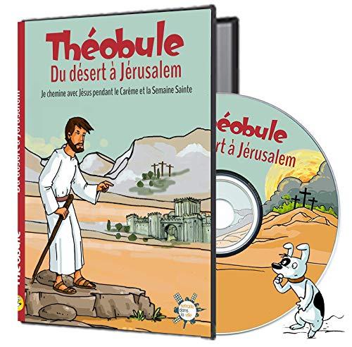 Du dsert  Jrusalem - DVD Thobule - Cheminer avec Jsus pendant le Carme et la Semaine Sainte